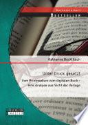 Unter Druck gesetzt  Vom Printmedium zum digitalen Buch   eine Analyse aus Sicht der Verlage