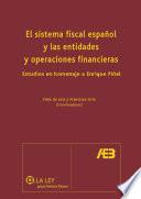 El sistema fiscal espa  ol y las entidades y operaciones financieras