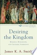 Desiring the Kingdom  Cultural Liturgies