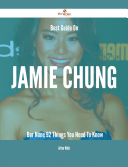 Best Guide On Jamie Chung- Bar None - 92 Things You Need To Know Resource For Jamie Chung Here You Will