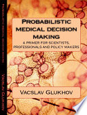 Probabilistic Medical Decision Making : shows how they work in real world situations....