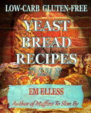 Low Carb Gluten Free Yeast Bread Recipes to Slim By