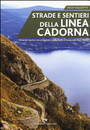 Strade e sentieri della linea Cadorna  Itinerari storico escursionistici dalla Val d Aosta alle Alpi Orobie