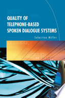 Quality of Telephone Based Spoken Dialogue Systems