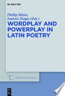 Wordplay and Powerplay in Latin Poetry