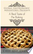 Global Gastronomic Adventures A Real Taste Of Pie Baking
