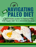Navigating the Paleo Diet   A Beginners Guide to Navigating the Paleo Diet in A Modern World