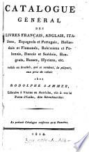 Catalogue G  n  ral Des Livres Fran  ais  Anglais  Italiens  Espagnols et Portugais  Hollandais et Flamands  Boh  miens et Polonais  Danois et Su  dois  Hongrais  Russes  Illyriens  etc