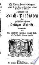 M. Georg Cunrad Rieger auserlesene Leich-Predigten über zerschiedene Stellen Heiliger Schrift, herausgegeben von m. Wilhelm Jeremias Jacob Cleß ..