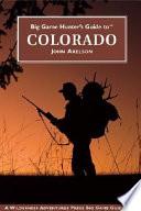 Big Game Hunter s Guide to Colorado