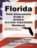 Florida State Assessments Grade 5 Science Success Strategies Study Guide  FSA Test Review for the Florida Standards Assessments