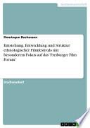 Entstehung, Entwicklung und Struktur ethnologischer Filmfestivals mit besonderem Fokus auf das 'Freiburger Film Forum'
