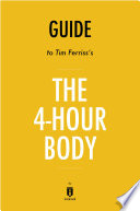 Guide to Tim Ferriss s The 4 Hour Body by Instaread