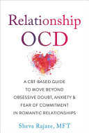 Relationship OCD: A CBT-Based Guide to Move Beyond Obsessive Doubt, Anxiety, and Fear of Commitment in Romantic Relationships