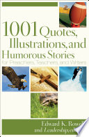 1001 Quotes  Illustrations  and Humorous Stories for Preachers  Teachers  and Writers