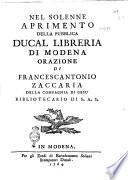 Nel solenne aprimento della pubblica ducal libreria di Modena orazione di Francescantonio Zaccaria della Compagnia di Ges   bibliotecario di S A S