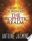 How to Dominate the Prophetic Realm
