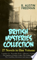 BRITISH MYSTERIES COLLECTION   27 Novels in One Volume  Complete Dr  Thorndyke Series  A Savant   s Vendetta  The Exploits of Danby Croker  The Golden Pool  The Unwilling Adventurer and many more