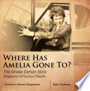 Where Has Amelia Gone To The Amelia Earhart Story Biography Of Famous People Children S Women Biographies