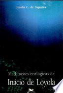 Meditações ecológicas de Inácio de Loyola