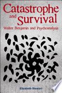 Catastrophe and Survival  Walter Benjamin and Psychoanalysis