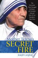 Mother Teresa s Secret Fire