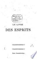 Le livre des Esprits, contenant les principes de la doctrine spirite sur l'immortalité de l'âme, la nature des esprits et leurs rapports avec les hommes; les lois morales, la vie présente la vie future et l'avenir de l'humanité