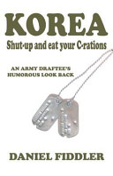 Korea Shut Up And Eat Your C Rations An Army Draftee S Humorous Look Back