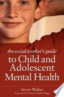 The Social Worker s Guide to Child and Adolescent Mental Health