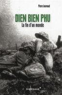 Dien Bien Phu - La fin d'un monde