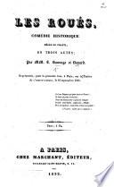 Les Roués, comédie historique mêlée de chants, en trois actes. Par MM. T. Sauvage et Bayard
