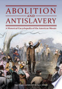 Abolition and Antislavery  A Historical Encyclopedia of the American Mosaic