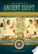 The World of Ancient Egypt  A Daily Life Encyclopedia  2 volumes