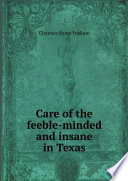 Care of the Feeble minded and Insane in Texas  by C  S  Yoakum  Ph D