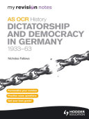 My Revision Notes OCR AS History: Dictatorship and Democracy in Germany 1933-63