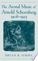 The Atonal Music of Arnold Schoenberg  1908 1923
