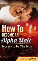 download ebook how to become an alpha male : secrets to be the man (seduction, seducing woman, dating, attract woman, seduce girls) pdf epub
