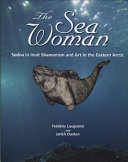 The Sea Woman : shamanism in modern inuit art and...
