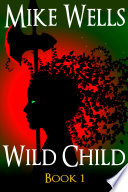 Wild Child (Free Book) by Mike Wells