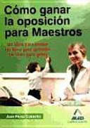 Cómo ganar la oposición para maestros. Un libro para pensar. Un libro para aprender. Un libro para ganar