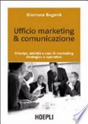 Ufficio marketing   comunicazione  Principi  attivit   e casi di marketing strategico e operativo