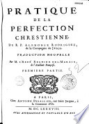 Pratique de la perfection chrestienne du R. P. Alphonse Rodriguez... Traduction nouvelle par M. l'Abbé Regnier des Marais, de l'Académie Françoise...