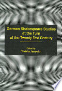 German Shakespeare Studies at the Turn of the Twenty-first Century German Shakespeare Studies At The Turn Of