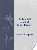 The Life and Death of Julius Caesar