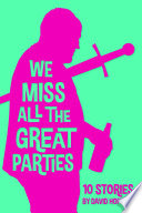 We Miss All the Great Parties