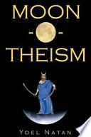 Moon o theism  Volume I of II