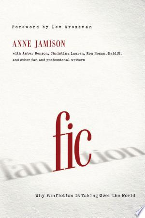 Fic: Why Fanfiction Is Taking Over the World - ISBN:9781939529206