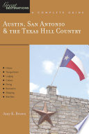 Explorer's Guide Austin, San Antonio & the Texas Hill Country: A Great Destination (Explorer's Great Destinations) This Guide Will Lead You To The Region S