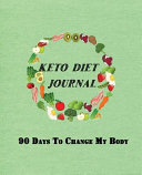 Keto Diet Journal 90 Days To Change My Body Weight Loss Diary And Activity Tracker Help You To Change Your Body