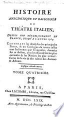 Histoire Anecdotique Et Raisonn  e Du Th    tre Italien  Depuis Son R  tablissement en France Jusqu    L ann  e 1769